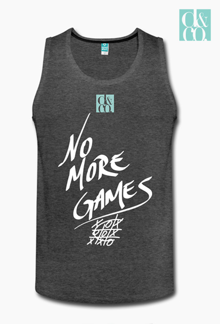 """No More Games"" Tank"